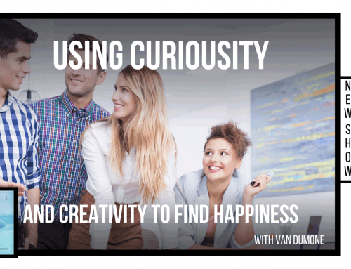 Using curiosity and creativity to find happiness in your life